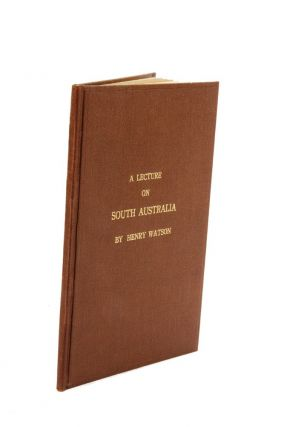 A Lecture on South Australia; Delivered Before the Members of the Chichester Mechanics' Institution, Nov. 27, 1837.