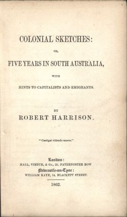 Colonial Sketches: or, Five Years in South Australia, With Hints to Capitalists and Emigrants....