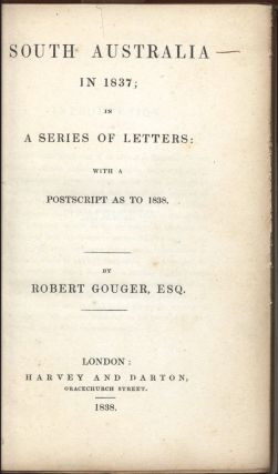 South Australia in 1837; in a series of letters with a postscript as to 1838. Robert GOUGER