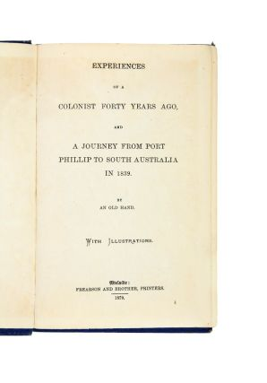 Experiences of a Colonist Forty Years Ago, and a Journey from Port Phillip to South Australia in 1839.