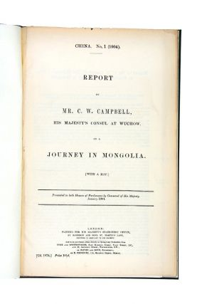 Report by Mr.C. W. Campbell, His Majesty's Consul at Wuchow, on a Journey in Mongolia. C. W....