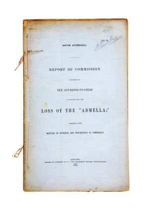 "Report of Commission appointed by the Governor-in-Chief to inquire into the Loss of the ""Admella;"" together with minutes of evidence and proceedings of Commission."