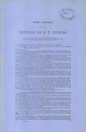Petition of B.T. Finniss. To the Honourable House of Assembly…. PARLIAMENT OF SOUTH AUSTRALIA,...