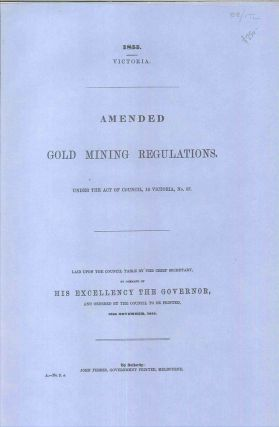 Amended Gold Mining Regulations. Under the Act of Council, 18 Victoria, No. 37. PARLIAMENT OF...