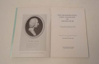 The Transportation Exile and Escape of Thomas Muir. A Scottish radical's account of Governor...