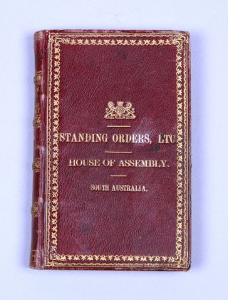 South Australia. Standing Rules and Orders for regulating the public business of the House of...