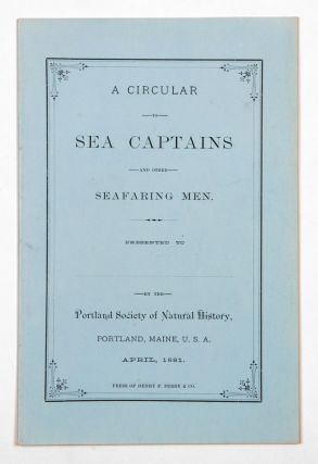 A Circular to Sea Captains and other Seafaring Men. PORTLAND SOCIETY OF NATURAL HISTORY, William...