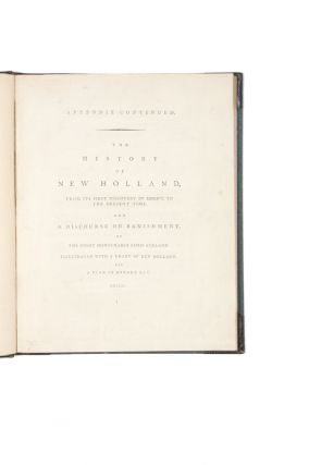 Appendix Continued: The History of New Holland, from its First Discovery in 1616, to the Present Time. And a discourse on banishment by the Right Honourable Lord Aukland. Illustrated with a chart of New Holland, and a plan of Botany Bay.