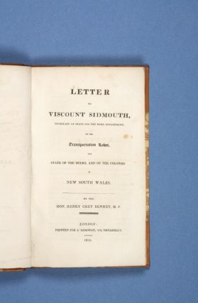 Letter to Viscount Sidmouth … on the Transportation Laws, the State of the Hulks, and of the Colonies in New South Wales. Henry Grey BENNET.