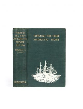 """Through the First Antarctic Night 1898-99. A Narrative of the Voyage of the """"Belgica"""" among Newly Discovered Lands, and Over an Unknown Sea about the South Pole."""